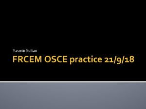Yasmin Sultan FRCEM OSCE practice 21918 What well