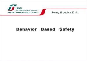 Roma 26 ottobre 2010 Behavior Based Safety BEHAVIOR
