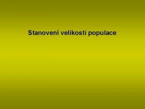 Stanoven velikosti populace Populace soubor jedinc tho druhu