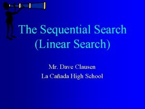 The Sequential Search Linear Search Mr Dave Clausen