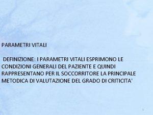 PARAMETRI VITALI DEFINIZIONE I PARAMETRI VITALI ESPRIMONO LE