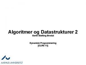 Algoritmer og Datastrukturer 2 Gerth Stlting Brodal Dynamisk
