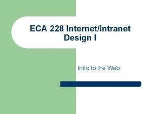 ECA 228 InternetIntranet Design I Intro to the