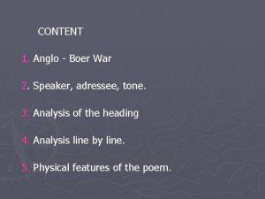 CONTENT 1 Anglo Boer War 2 Speaker adressee