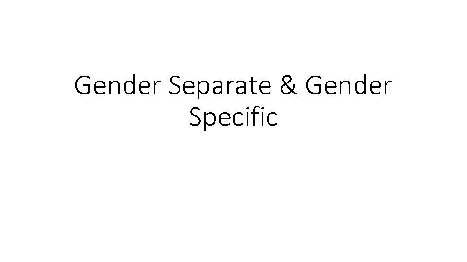 Gender Separate Gender Specific Gender Differences Gender differences