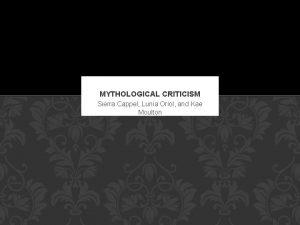 MYTHOLOGICAL CRITICISM Sierra Cappel Lunia Oriol and Kae