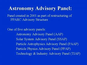 Astronomy Advisory Panel Panel created in 2001 as
