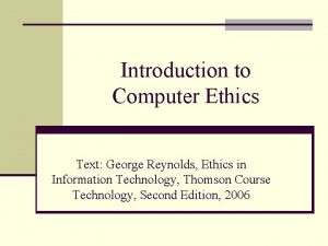 Introduction to Computer Ethics Text George Reynolds Ethics