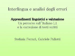 Interlingua e analisi degli errori Apprendimenti linguistici e