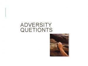 ADVERSITY QUETIONTS TUJUAN MATERI INI Siswa mengerti pentingnya