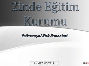 Zinde Eitim Kurumu Psikososyal Risk Etmenleri AHMET YTALP