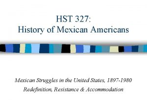 HST 327 History of Mexican Americans Mexican Struggles