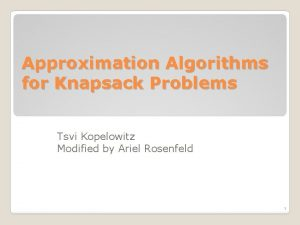 Approximation Algorithms for Knapsack Problems Tsvi Kopelowitz Modified