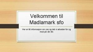 Velkommen til Madlamark sfo Her er litt informasjon