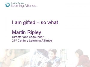 I am gifted so what Martin Ripley Director