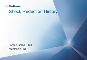 Shock Reduction History James Coles Ph D Medtronic