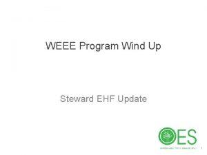 WEEE Program Wind Up Steward EHF Update 1