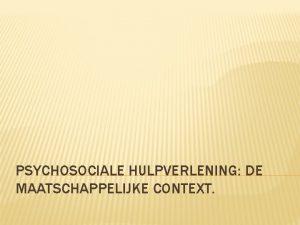 PSYCHOSOCIALE HULPVERLENING DE MAATSCHAPPELIJKE CONTEXT EIND 20 E