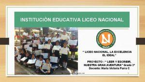 INSTITUCIN EDUCATIVA LICEO NACIONAL LICEO NACIONAL LA EXCELENCIA