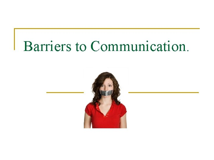 Barriers to Communication Communication Barriers n http www