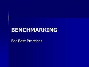 BENCHMARKING For Best Practices What is Benchmarking n