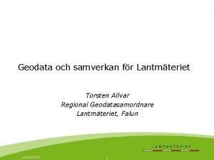 Geodata och samverkan fr Lantmteriet Torsten Allvar Regional