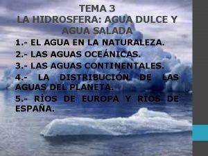 TEMA 3 LA HIDROSFERA AGUA DULCE Y AGUA