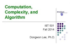 Computation Complexity and Algorithm IST 501 Fall 2014