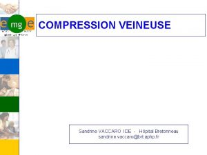 COMPRESSION VEINEUSE Sandrine VACCARO IDE Hpital Bretonneau sandrine