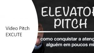 Video Pitch EXCUTE Elevator pitch Video pitch Pitch