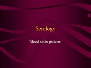 Serology Blood stain patterns Stain patterns of blood