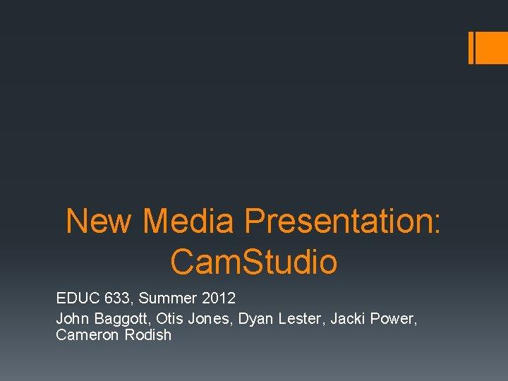 New Media Presentation Cam Studio EDUC 633 Summer