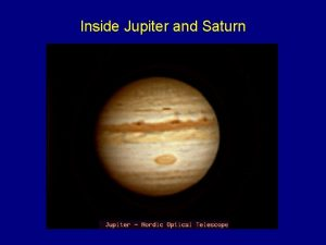 Inside Jupiter and Saturn From last time learned