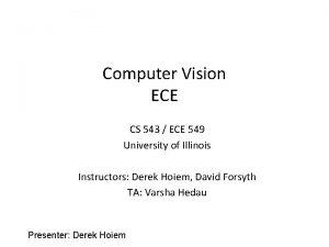 Computer Vision ECE CS 543 ECE 549 University