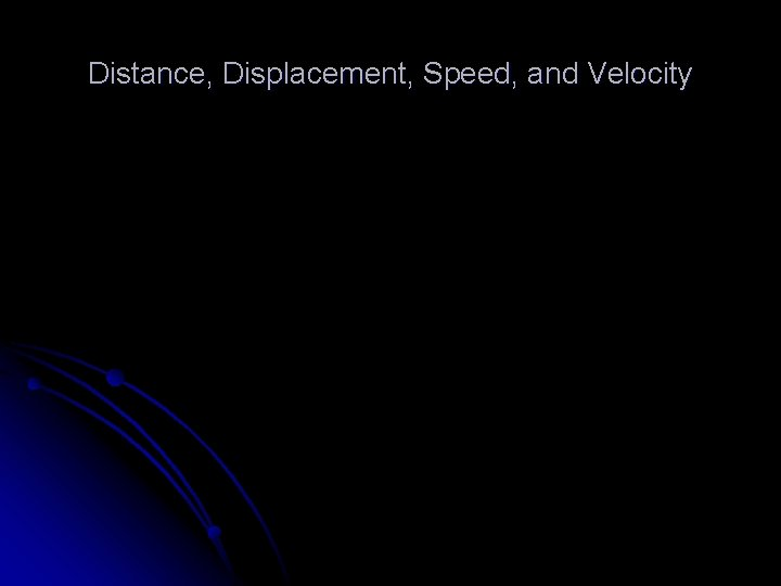Distance Displacement Speed and Velocity Distance l Distance