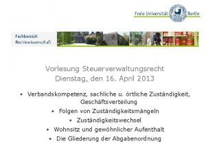 Vorlesung Steuerverwaltungsrecht Dienstag den 16 April 2013 Verbandskompetenz