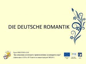 DIE DEUTSCHE ROMANTIK Die deutsche Romantik Die Romantik