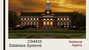 CS 4433 Database Systems Relational Algebra Why Do