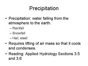 Precipitation Precipitation water falling from the atmosphere to