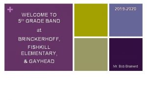 2019 2020 WELCOME TO 5 th GRADE BAND