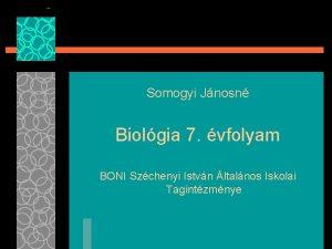 Somogyi Jnosn Biolgia 7 vfolyam BONI Szchenyi Istvn