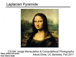Laplacian Pyramids CS 194 Image Manipulation Computational Photography