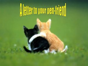 A good letter should consist of Greeting Dear