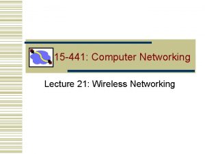 15 441 Computer Networking Lecture 21 Wireless Networking