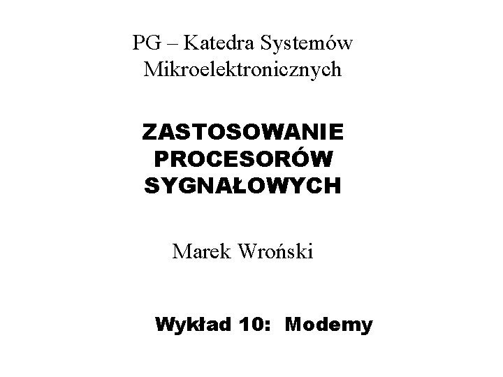 PG Katedra Systemw Mikroelektronicznych ZASTOSOWANIE PROCESORW SYGNAOWYCH Marek
