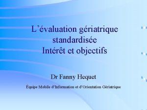 Lvaluation griatrique standardise Intrt et objectifs Dr Fanny
