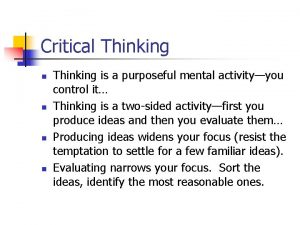 Critical Thinking n n Thinking is a purposeful