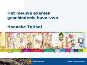 Het nieuwe examen geschiedenis havovwo Hanneke Tuithof Ik