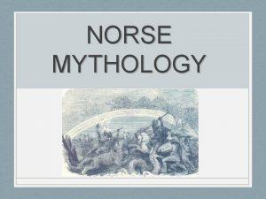 NORSE MYTHOLOGY Norse mythology The religion of the