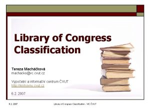 Library of Congress Classification Tereza Machkov machackovc cvut